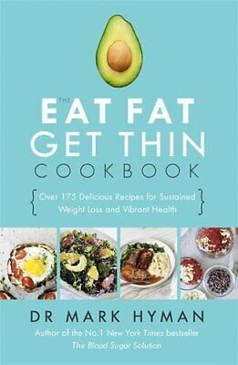 The Eat Fat Get Thin Cookbook: Over 175 Delicious Recipes for ... by Hyman, Mark
