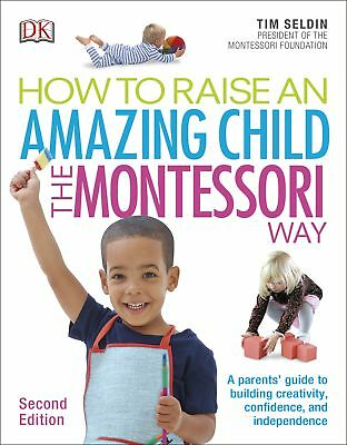 How To Raise An Amazing Child the Montessori Way, 2nd Edition, Tim Seldin