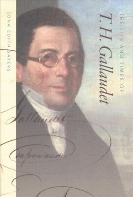 Life and Times of T. H. Gallaudet, Hardcover by Sayers, Edna Edith, ISBN 1512...