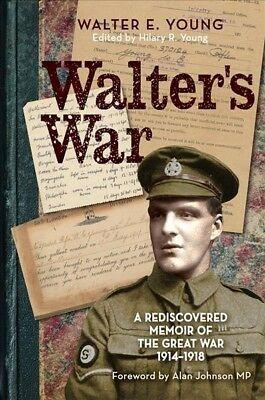 Walter's War : A Rediscovered Memoir of the Great War 1914-1918, Paperback by...