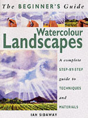 The beginner's guide: Watercolour landscapes: a complete step-by-step guide to