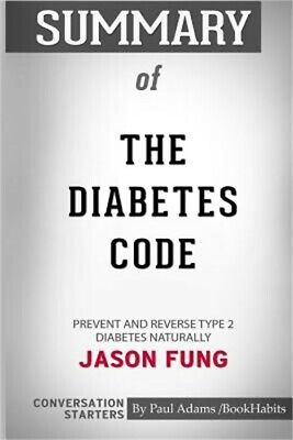 Summary of the Diabetes Code: Prevent and Reverse Type 2 Diabetes Naturally by D