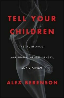 Tell Your Children: The Truth about Marijuana, Mental Illness, and Violence (Har
