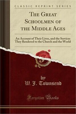 The Great Schoolmen of the Middle Ages: An Account of Their Lives, and the Servi