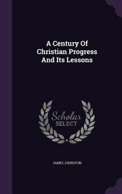 A Century of Christian Progress and Its Lessons (Hardback or Cased Book)