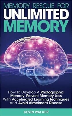 Memory Rescue for Unlimited Memory: How to Develop a Photographic Memory, Preven