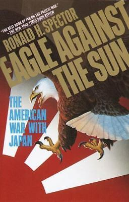 Eagle Against the Sun: The American War With Japan Spector, Ronald Paperback