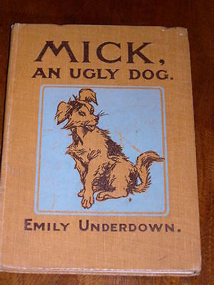 "Rare Terrier Dog Story Book ""mick An Ugly Dog"" 1St 1906 By Emily Underdown"