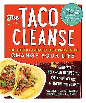 The Taco Cleanse: The Tortilla-Based Diet Proven to Change Your Life by Allison