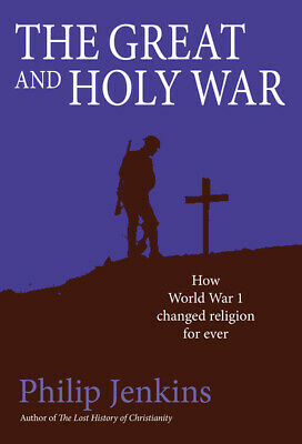 The great and holy war: how World War I changed religion for ever by Philip