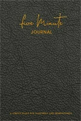 Five Minute Journal: A Simple Diary for Everyday Happiness and Mindfulness Every