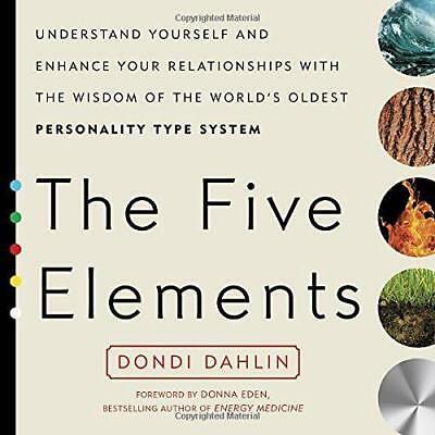 The Five Elements: Understand Yourself and Enhance Your Relationships with The W