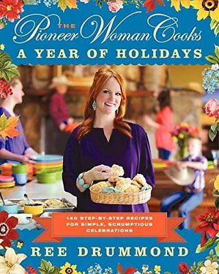 The Pioneer Woman Cooks - A Year of Holidays : 140 Step-by-Step Recipes for Simp
