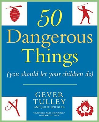 50 Dangerous Things (You Should Let Your Children -Gever Tulley, Julie Spiegler