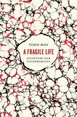 A Fragile Life: Accepting Our Vulnerability by Todd May