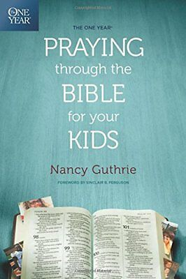 The One Year Praying Through the Bible for Your Kids by Nancy Guthrie