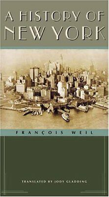 A History of New York by Francois Weil, Jody Gladding