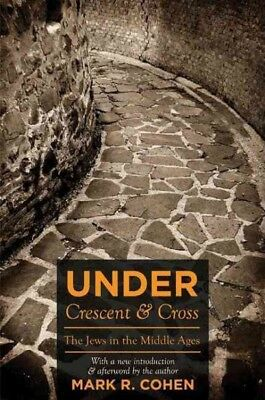 Under Crescent and Cross : The Jews in the Middle Ages, Paperback by Cohen, M...