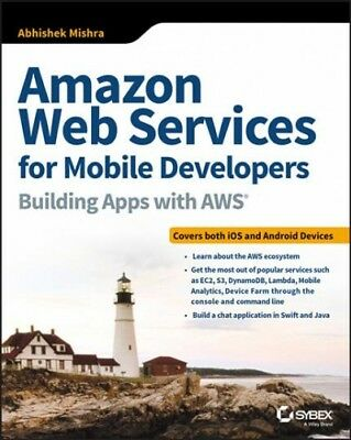 Amazon Web Services for Mobile Developers : Building Apps With AWS, Paperback...