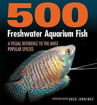 500 Freshwater Aquarium Fish: A Visual Reference to the Most Popular Species by