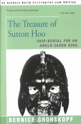 Treasure of Sutton Hoo : Ship-Burial for an Anglo-Saxon King, Paperback by Gr...
