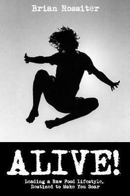 Alive! : Leading a Raw Food Lifestyle, Destined to Make You Soar, Paperback b...