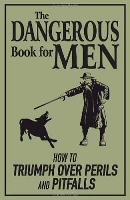The Dangerous Book for Men: How to Triumph over Perils and Pitfalls, Green, Rod,