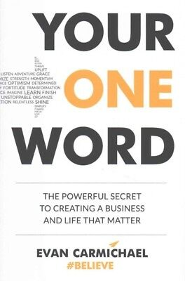 Your One Word : The Powerful Secret to Creating a Business and Life That Matt...