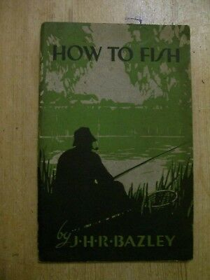 HOW TO FISH BY J.H.R. BAZLEY  MILWARD'S ANGLING BOOKS No6  c1929 FIRST EDITION ?
