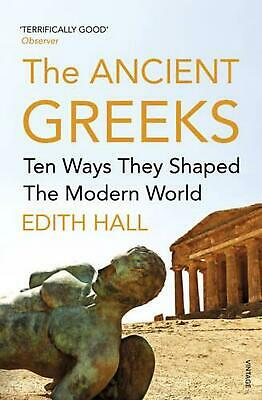 Ancient Greeks: Ten Ways They Shaped the Modern World by Edith Hall Paperback Bo