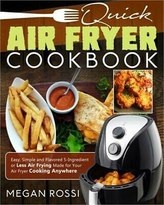 Quick Air Fryer Cookbook: Easy, Simple and Flavored 5-Ingredient or Less Air Fry