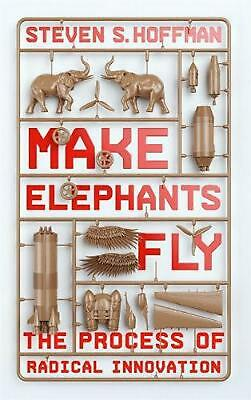 Make Elephants Fly: The Process of Radical Innovation by Steven Hoffman Paperbac