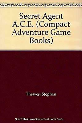 Secret Agent A.C.E. (Compact Adventure Game Books), Thraves, Stephen, Used; Good