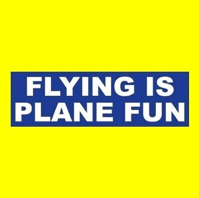 """FLYING IS PLANE FUN"" airplane pilot decal BUMPER STICKER Cessna USAF military"