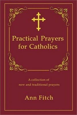 Practical Prayers for Catholics: A Collection of New and Traditional Prayers (Pa