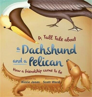 A Tall Tale about a Dachshund and a Pelican: How a Friendship Came to Be (Hardba