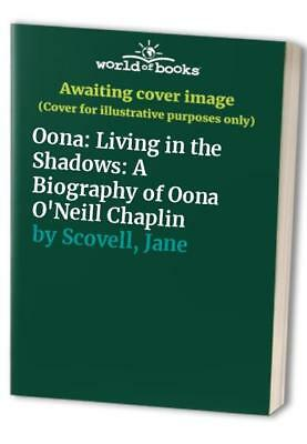 Oona: Living in the Shadows: A Biography of Oona O'... by Scovell, Jane Hardback