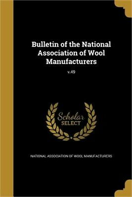 Bulletin of the National Association of Wool Manufacturers; V.49 (Paperback or S