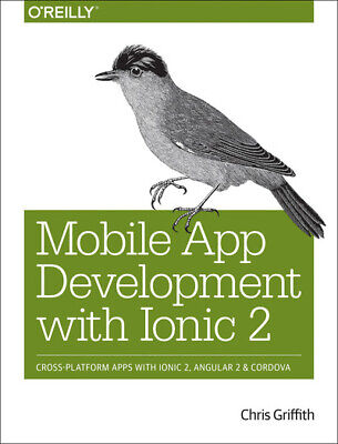 Mobile app development with Ionic 2: cross-platform apps with Ionic, Angular,