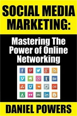 Social Media Marketing: Mastering the Power of Online Networking (Paperback or S