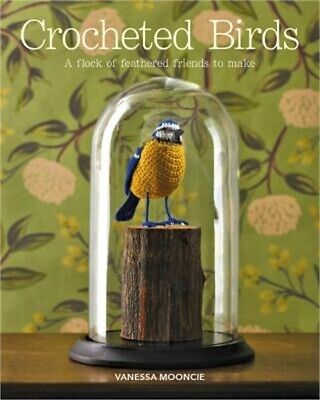 Crocheted Birds: A Flock of Feathered Friends to Make (Paperback or Softback)