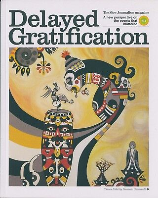 Delayed Gratification - The slow journalism magazine - Issue 11