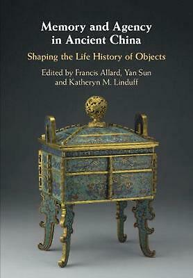 Memory and Agency in Ancient China: Shaping the Life History of Objects by Edite