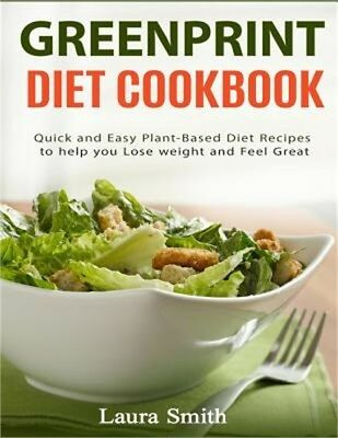 Greenprint Diet Cookbook: Quick and Easy Plant-Based Diet Recipes to Help You Lo