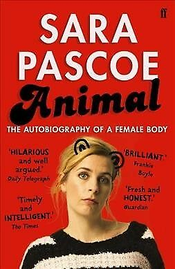 Animal : The Autobiography of a Female Body, Paperback by Pascoe, Sara, ISBN ...