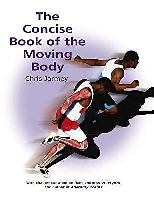 The Concise Book of the Moving Body, Jarmey, Chris & Myers, Thomas W., Used; Goo