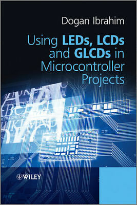 [PDF] Using LEDs, LCDs and GLCDs in Microcontroller Projects by Dogan Ibrahim