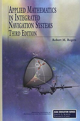 Applied Mathematics in Integrated Navigation Systems, Third Edition (AIAA Edu…