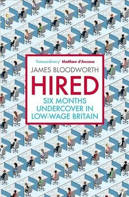 Hired : Six Months Undercover in Low-wage Britain, Paperback by Bloodworth, J...