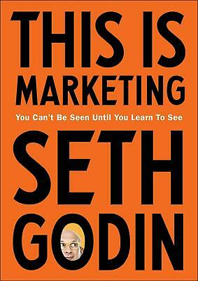 This is Marketing: You Can't Be Seen Until You Learn To See by Seth Godin Paperb